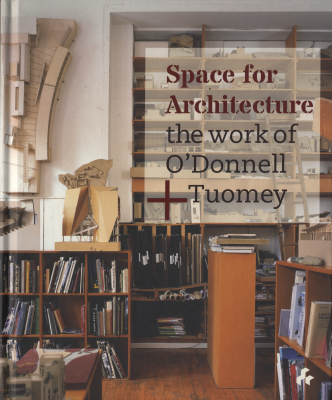 Space for Architecture: The Works of O'Donnell+Tuomey