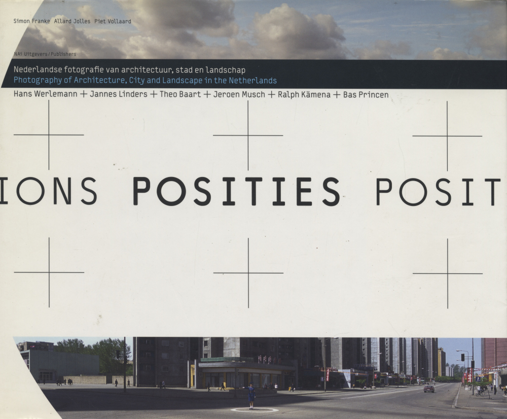 Positions: Photography of Architecture, City and Landscape in the Netherlands / Posities