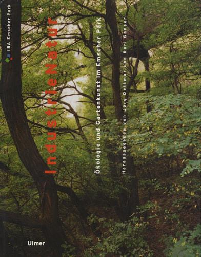 IndustrieNatur: Okologie und Gartenkunst im Emscher Park