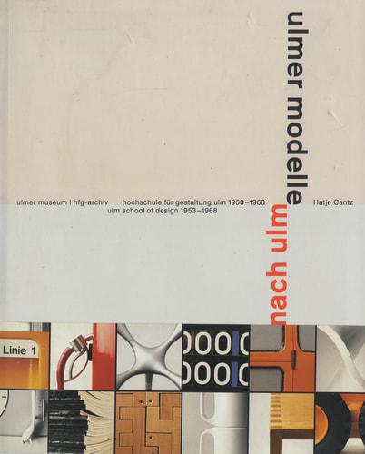 ulmer modelle - modelle nach ulm / hochschule fur gestaltung ulm 1953-1968 / ulm: method and design / ulm school of design 1953-1968
