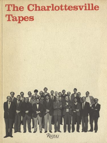 The Charlottesville Tapes: Transcript of the Conference at the University of Virginia School of Architecture, Charlottesville, Virginia, November 12 and 13, 1982