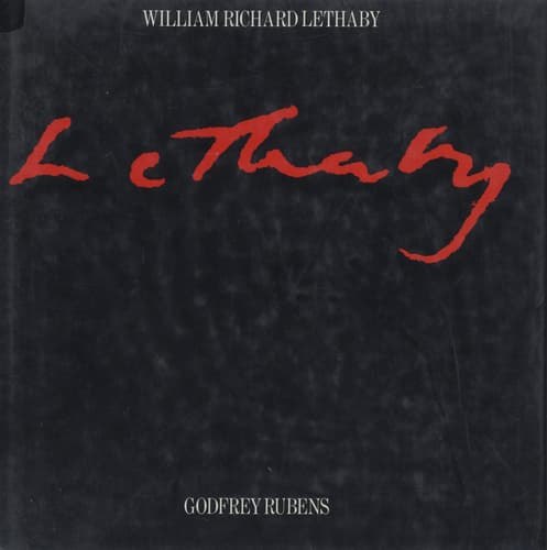 William Richard Lethaby: His Life and Work 1857-1931